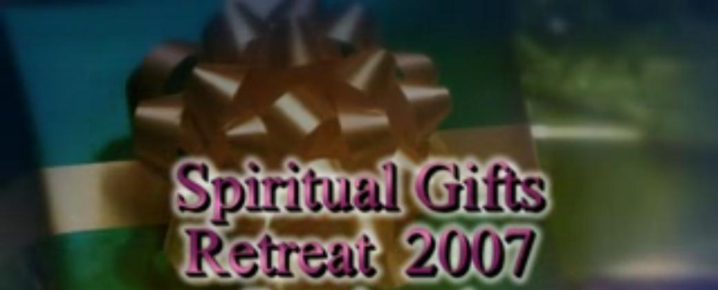 Spiritual Gifts Retreat 2007